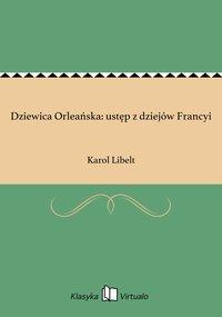 Dziewica Orleańska: ustęp z dziejów Francyi