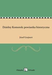 Dzielny Komorek: powiastka historyczna - Józef Grajnert - ebook
