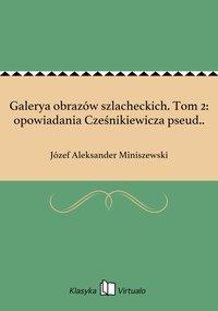Galerya obrazów szlacheckich. Tom 2: opowiadania Cześnikiewicza pseud..