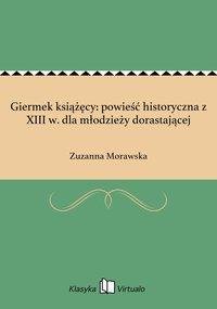 Giermek książęcy: powieść historyczna z XIII w. dla młodzieży dorastającej