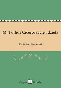 M. Tullius Cicero: życie i dzieła