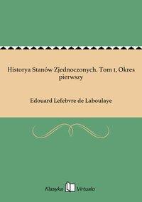 Historya Stanów Zjednoczonych. Tom 1, Okres pierwszy - Edouard Lefebvre de Laboulaye - ebook