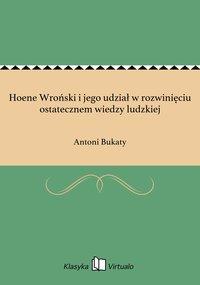 Hoene Wroński i jego udział w rozwinięciu ostatecznem wiedzy ludzkiej