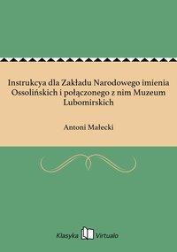 Instrukcya dla Zakładu Narodowego imienia Ossolińskich i połączonego z nim Muzeum Lubomirskich