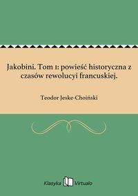 Jakobini. Tom 1: powieść historyczna z czasów rewolucyi francuskiej.