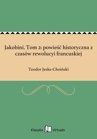 Jakobini. Tom 2: powieść historyczna z czasów rewolucyi francuskiej