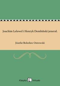 Joachim Lelewel i Henryk Dembiński jenerał.