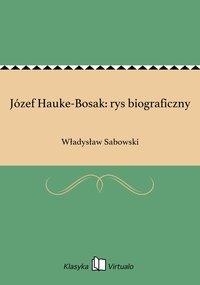 Józef Hauke-Bosak: rys biograficzny