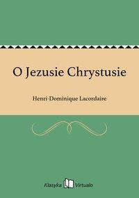 O Jezusie Chrystusie - Henri-Dominique Lacordaire - ebook