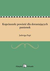 Kopciuszek: powieść dla dorastających panienek - Jadwiga Papi - ebook