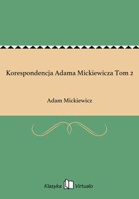 Korespondencja Adama Mickiewicza Tom 2