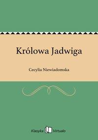 Królowa Jadwiga - Cecylia Niewiadomska - ebook