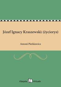 Józef Ignacy Kraszewski: (życiorys)
