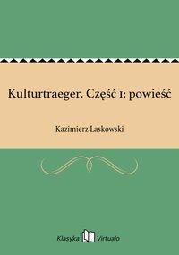 Kulturtraeger. Część 1: powieść - Kazimierz Laskowski - ebook