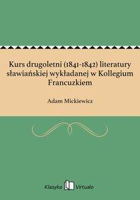 Kurs drugoletni (1841-1842) literatury sławiańskiej wykładanej w Kollegium Francuzkiem