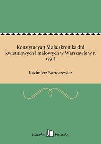 Konstytucya 3 Maja: (kronika dni kwietniowych i majowych w Warszawie w r. 1791)