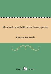 Kłusownik: nowela Klemensa Junoszy pseud..