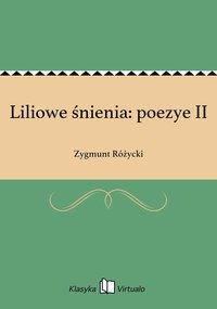 Liliowe śnienia: poezye II - Zygmunt Różycki - ebook