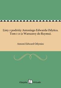 Listy z podróży Antoniego Edwarda Odyńca. Tom 1-2: (z Warszawy do Rzymu).