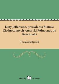 Listy Jeffersona, prezydenta Stanów Zjednoczonych Ameryki Północnej, do Kościuszki
