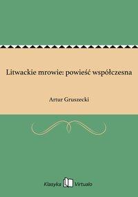Litwackie mrowie: powieść współczesna - Artur Gruszecki - ebook