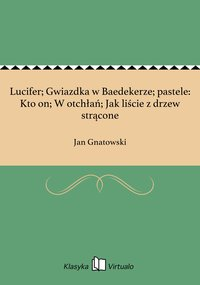 Lucifer; Gwiazdka w Baedekerze; pastele: Kto on; W otchłań; Jak liście z drzew strącone - Jan Gnatowski - ebook