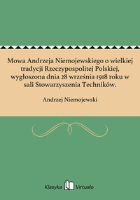 Mowa Andrzeja Niemojewskiego o wielkiej tradycji Rzeczypospolitej Polskiej, wygłoszona dnia 28 września 1918 roku w sali Stowarzyszenia Techników. - Andrzej Niemojewski - ebook