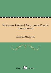 Na dworze królowej Anny: powieść na tle historycznem