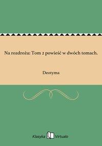 Na rozdrożu: Tom 2 powieść w dwóch tomach.