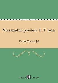 Niezaradni: powieść T. T. Jeża. - Teodor Tomasz Jeż - ebook