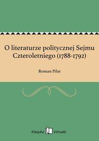 O literaturze politycznej Sejmu Czteroletniego (1788-1792) - Roman Pilat - ebook