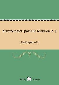 Starożytności i pomniki Krakowa. Z. 4 - Józef Łepkowski - ebook