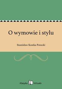 O wymowie i stylu - Stanisław Kostka Potocki - ebook