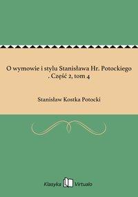 O wymowie i stylu Stanisława Hr. Potockiego . Część 2, tom 4