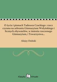 O życiu i pismach Tadeusza Czackiego : rzecz czytana na zebraniu Gimnazyium Wołyńskiego i licznych obywatelów, w imieniu rzeczonego Gimnazyium, i Towarzystwa Królewskiego Warszawskiego Przyiaciół Nauk 30. lipca 1815 roku