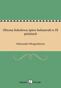 Obrona Sokołowa: śpiew bohaterski w IX pieśniach - Aleksander Morgenbesser - ebook