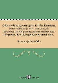 """Odpowiedź na recenzyą JMci Księdza Koźmiana, przedstawiającą z dzieł poetycznych charakter świętej pamięci Adama Mickiewicza i Zygmunta Krasińskiego pod wyrazami """"dwa bałwochwalstwa – dwa ideały"""""""