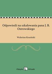 Odpowiedź na szkalowania pana J. B. Ostrowskiego
