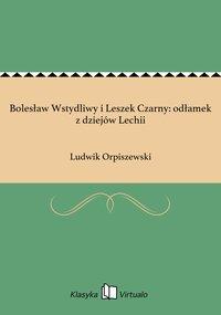 Bolesław Wstydliwy i Leszek Czarny: odłamek z dziejów Lechii - Ludwik Orpiszewski - ebook