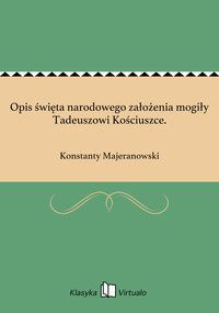 Opis święta narodowego założenia mogiły Tadeuszowi Kościuszce. - Konstanty Majeranowski - ebook