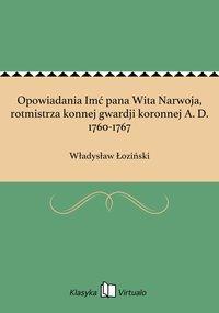 Opowiadania Imć pana Wita Narwoja, rotmistrza konnej gwardji koronnej A. D. 1760-1767