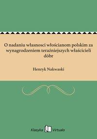 O nadaniu własnosci włościanom polskim za wynagrodzeniem teraźniejszych właścicieli dóbr - Henryk Nakwaski - ebook