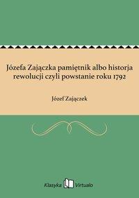 Józefa Zajączka pamiętnik albo historja rewolucji czyli powstanie roku 1792