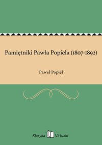 Pamiętniki Pawła Popiela (1807-1892)