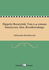 Hippolyt Boratyński. Tom 3-4: romans historyczny Alex. Bronikowskiego