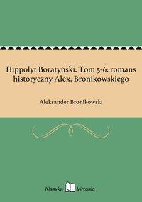 Hippolyt Boratyński. Tom 5-6: romans historyczny Alex. Bronikowskiego