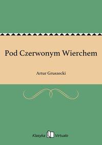 Pod Czerwonym Wierchem - Artur Gruszecki - ebook