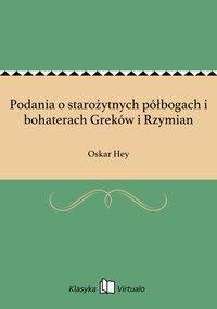 Podania o starożytnych półbogach i bohaterach Greków i Rzymian - Oskar Hey - ebook