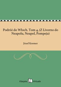 Podróż do Włoch. Tom 4, (Z Livorno do Neapolu, Neapol, Pompeja)