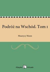 Podróż na Wschód. Tom 1 - Maurycy Mann - ebook